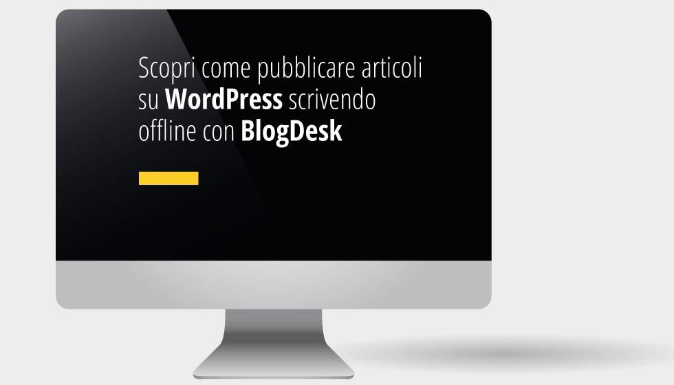 Scopri Come Pubblicare Articoli Su WordPress Scrivendo Offline Con BlogDesk