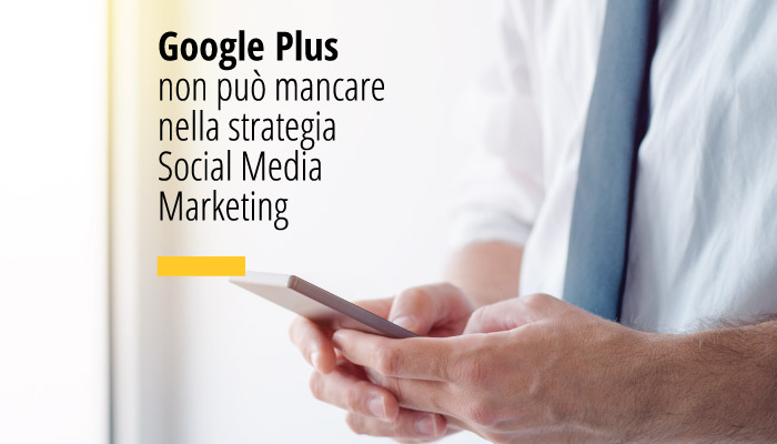 Google Plus Non Può Mancare Nella Strategia Social Media Marketing