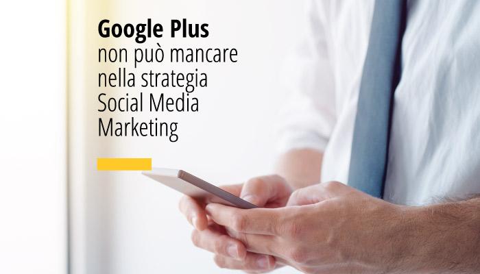 Google Plus Non Può Mancare Nella Strategia Social Media Marketing