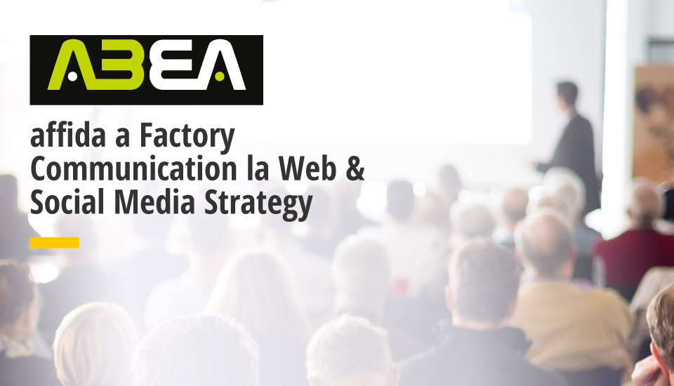Factory Communication, scelta da Abea Srl, per le attività di Web & Social Media Marketing