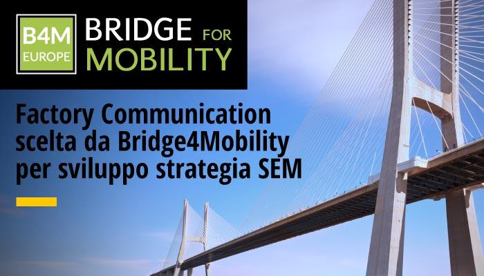 Factory Communication Scelta Da Bridge4Mobility Per Sviluppo Strategia SEM