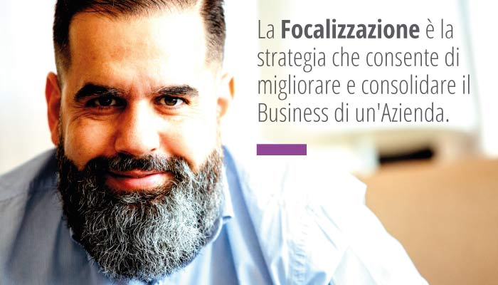 La Focalizzazione è la Strategia che consente di migliorare e consolidare il Business di un'Azienda. L'immagine è stata realizzata per l'articolo di Factory Communication che parla di Focalizzazione.