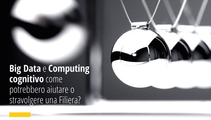 Big Data E Computing Cognitivo Come Potrebbero Aiutare O Stravolgere Una Filiera