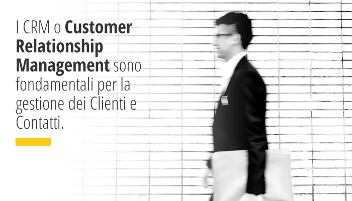 I CRM o Customer Relationship Management sono fondamentali per la gestione dei Clienti e Contatti.