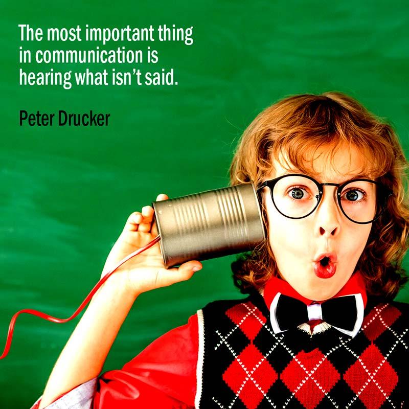 Nella Comunicazione La Cosa Più Importante è Ascoltare Ciò Che Non Viene Detto. Peter Drucker.