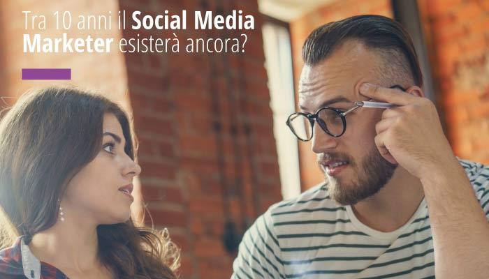 Tra 10 Anni Il Social Media Marketer Esisterà Ancora