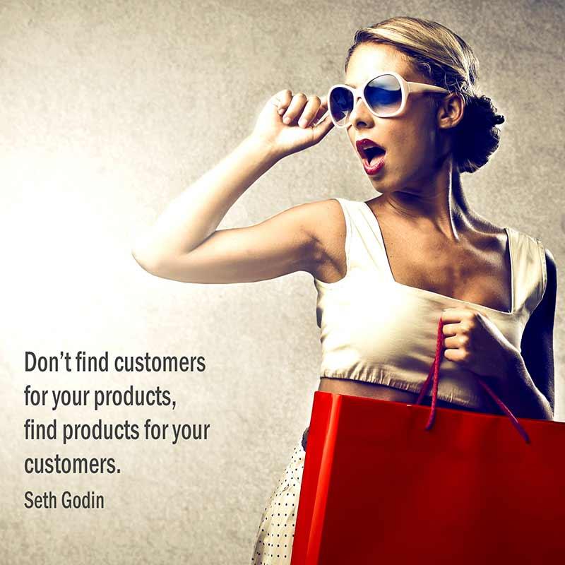 Non trovare Clienti per il tuo prodotto. Trova prodotti per i tuoi Clienti. Seth Godin