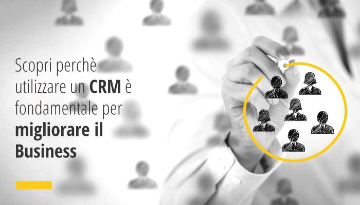 Scopri perchè utilizzare un CRM è fondamentale per migliorare il Business