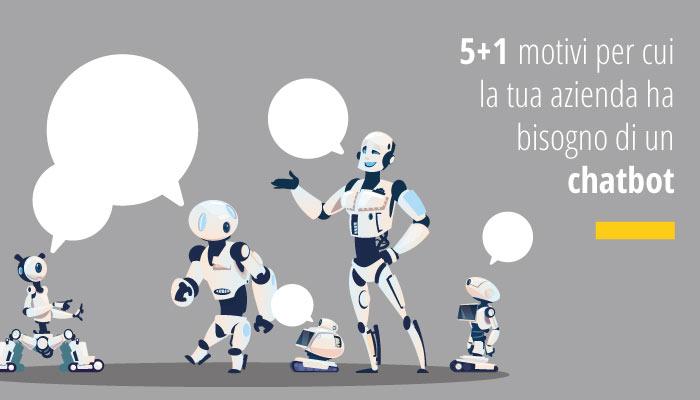 5 + 1 motivi per cui la tua azienda ha bisogno di un chatbot