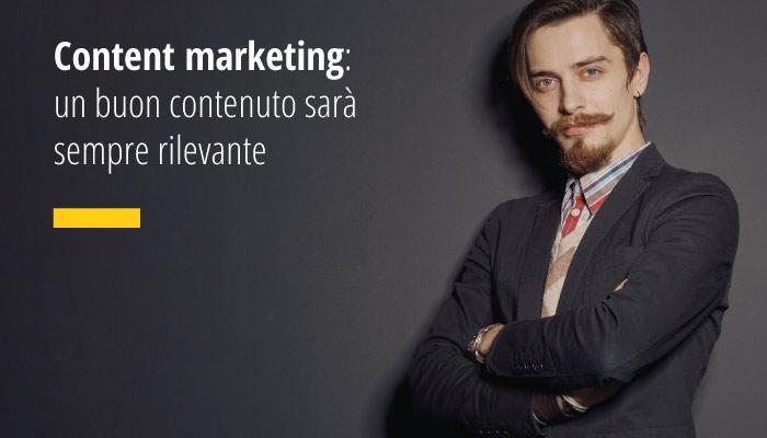 Content marketing: un buon contenuto sarà sempre rilevante