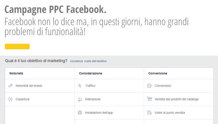 Campagne PPC Facebook. Facebook Non Lo Dice Ma, In Questi Giorni, Hanno Grandi Problemi Di Funzionalità!