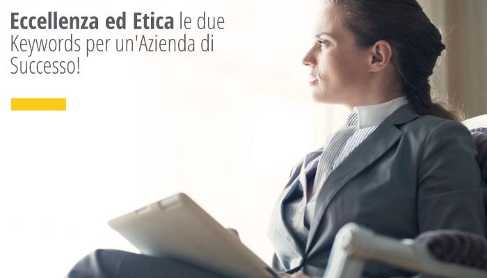Eccellenza Ed Etica Le Due Keywords Per Un'Azienda Di Successo