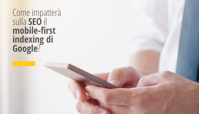 Come Impatterà Sulla SEO Il Mobile-first Indexing Di Google