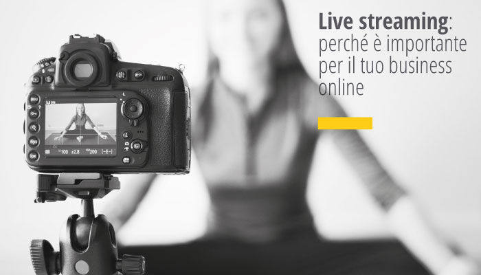 Live Streaming: Perché è Importante Per Il Tuo Business Online