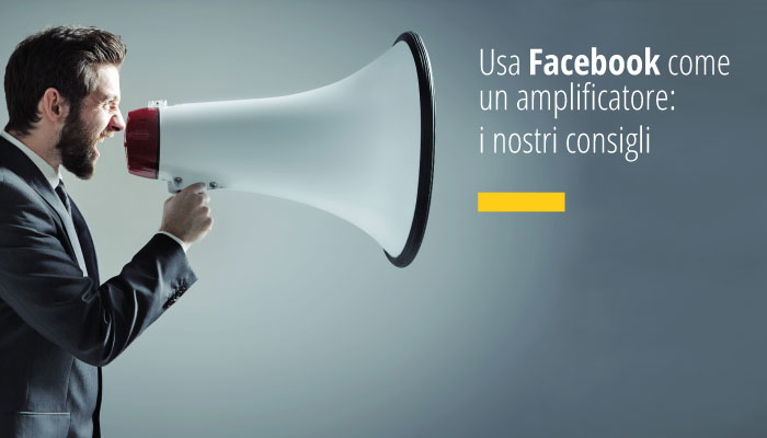 Usa Facebook Come Un Amplificatore