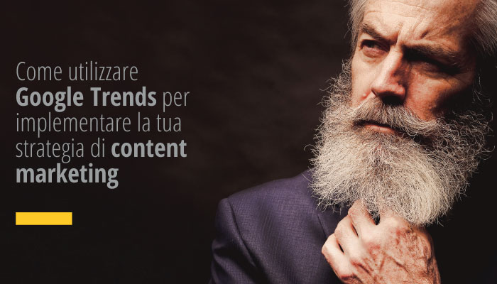 Come Utilizzare Google Trends Per Implementare La Tua Strategia Di Content Marketing