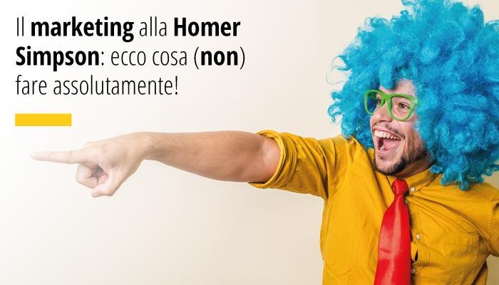 Il Marketing Alla Homer Simpson: Ecco Cosa (non) Fare Assolutamente!