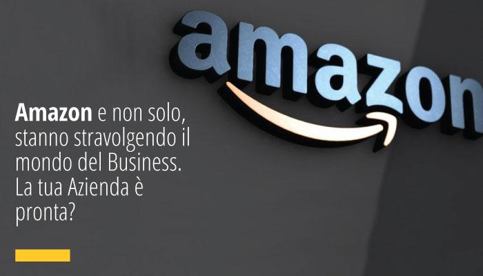 Amazon Stanno Stravolgendo Il Mondo Del Business. La Tua Azienda è Pronta?