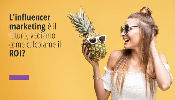 L'influencer Marketing è Il Futuro, Vediamo Come Calcolarne Il ROI