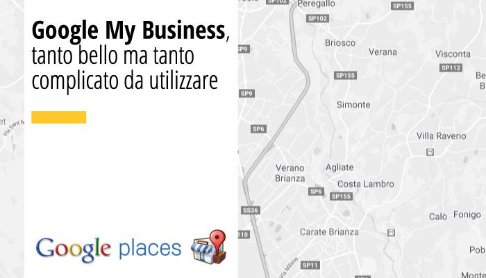 Google My Business, Tanto Bello Ma Tanto Complicato Da Utilizzare