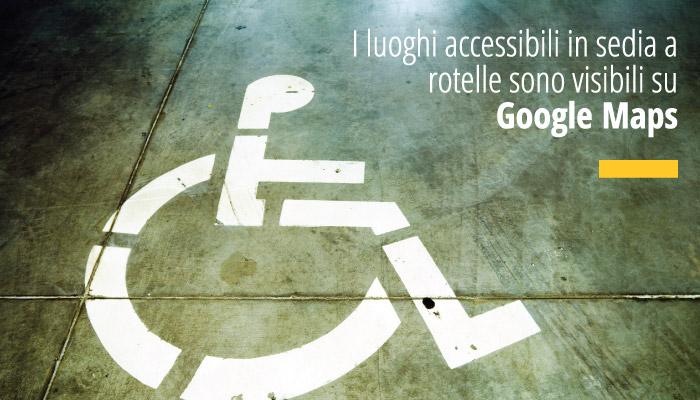 I luoghi accessibili in sedia a rotelle ora sono visibili su Google Maps