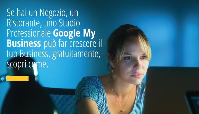 Se Hai Un Negozio, Un Ristorante, Uno Studio Professionale Google My Business Può Far Crescere Il Tuo Business, Gratuitamente, Scopri Come.
