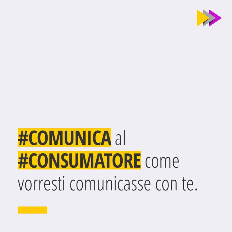 #COMUNICA al #CONSUMATORE come vorresti comunicasse con te.