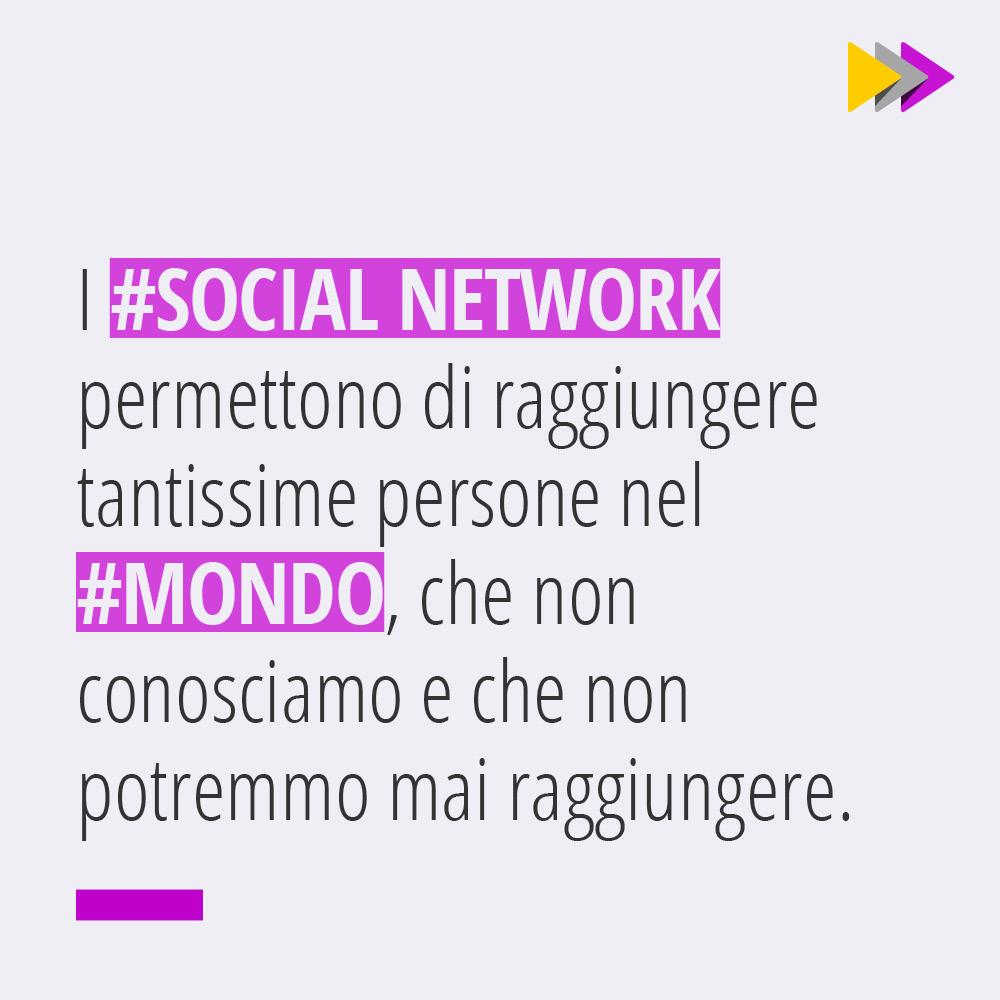 I #SOCIAL NETWORK permettono di raggiungere tantissime persone nel #MONDO che non conosciamo e che non potremmo mai raggiungere