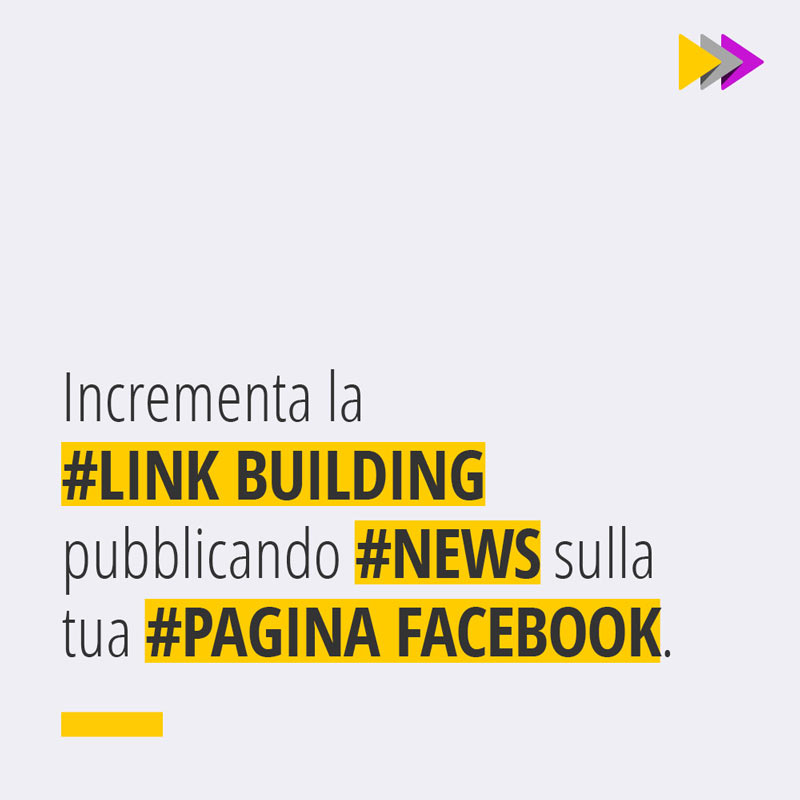 Incrementa la #LINK BUILDING pubblicando #NEWS sulla tua #PAGINA FACEBOOK.