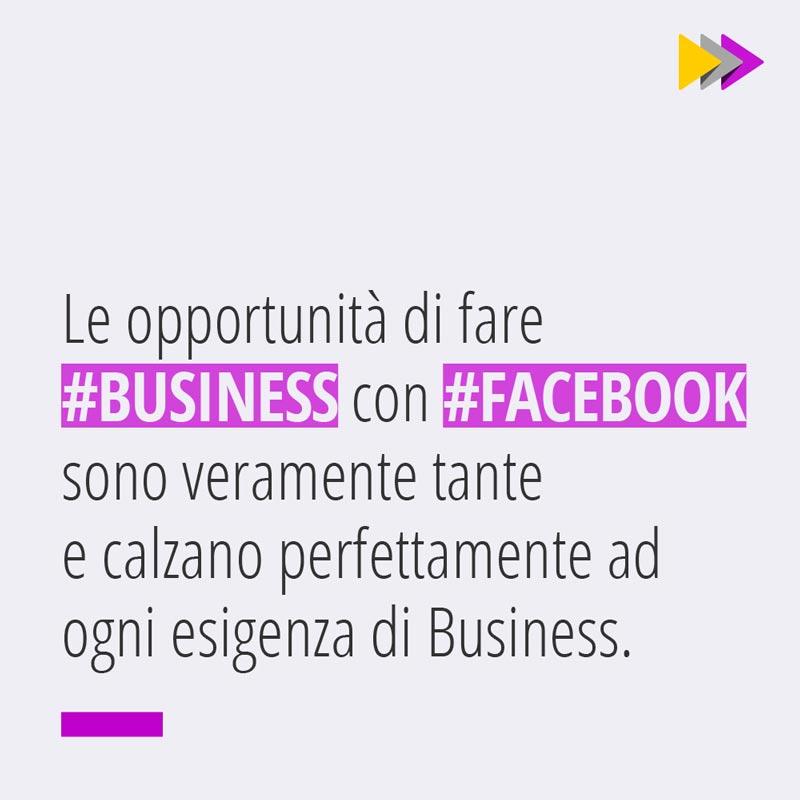 Le opportunità di fare #BUSINESS con #FACEBOOK sono veramente tante e calzano perfettamente ad ogni esigenza di Business.