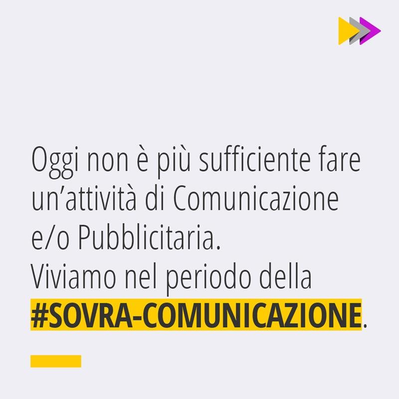 Oggi non è più sufficiente fare un'attività di Comunicazione e/o Pubblicitaria. Viviamo nel periodo della #SOVRA COMUNICAZIONE.