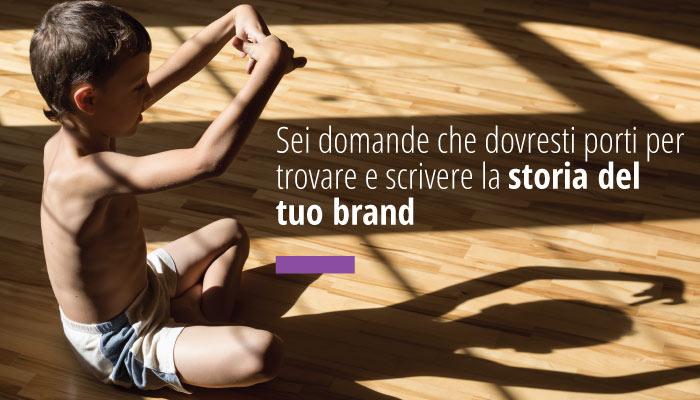 Sei Domande Che Dovresti Porti Per Trovare E Scrivere La Storia Del Tuo Brand