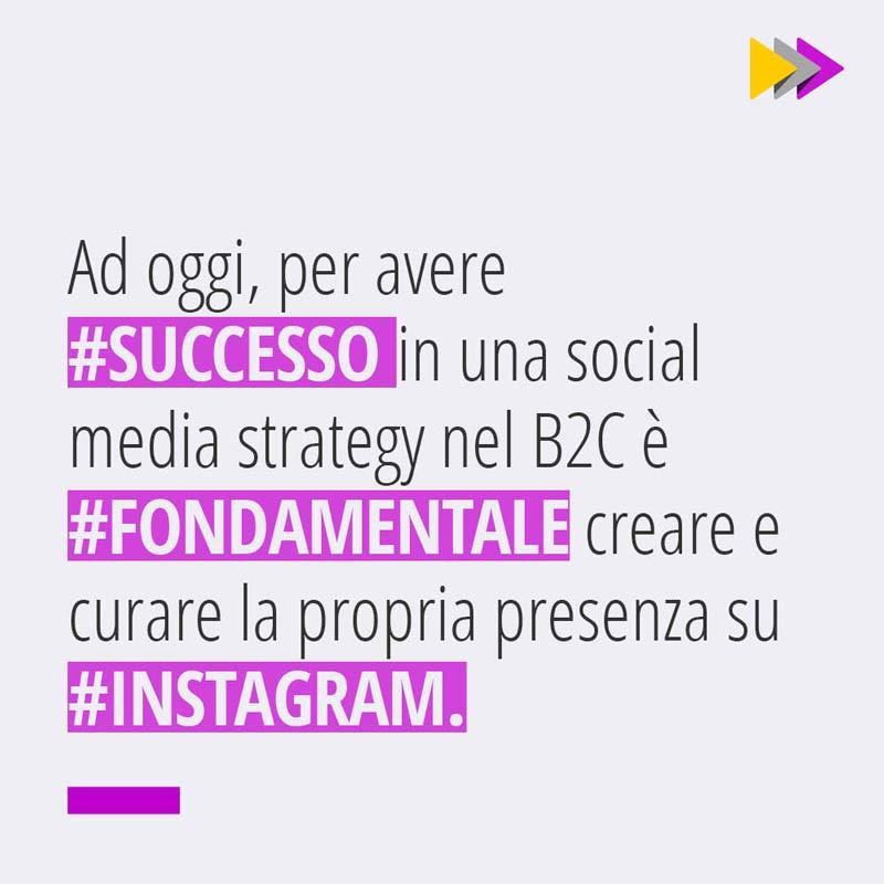 Ad oggi, per evere #SUCCESSO in una Social Media Strategy nel B2C è #FONDAMENTALE creare e curare la propria presenza su #INSTAGRAM.