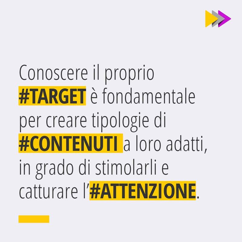 Conoscere il proprio #TARGET è fondamentale per creare tipologie di #CONTENUTI a loro adatti, in grado di stimolarli e catturare l'#ATTENZIONE.
