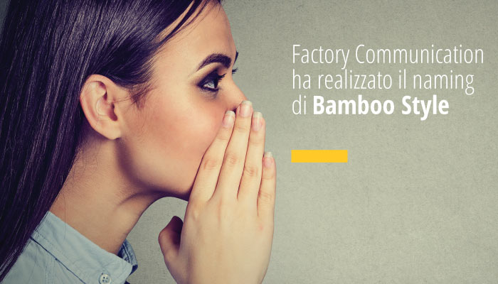 Factory Communication ha realizzato il naming di Bamboo Style