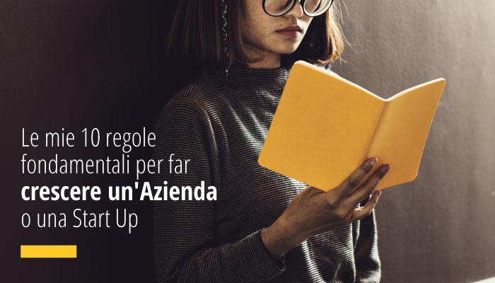 Le Mie 10 Regole Fondamentali Per Far Crescere Un'Azienda O Una Start Up