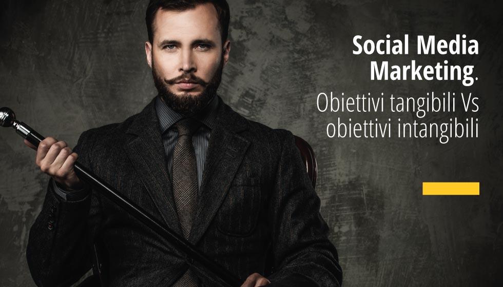 Social Media Strategy: Obiettivi Tangibili Vs Obiettivi Intangibili