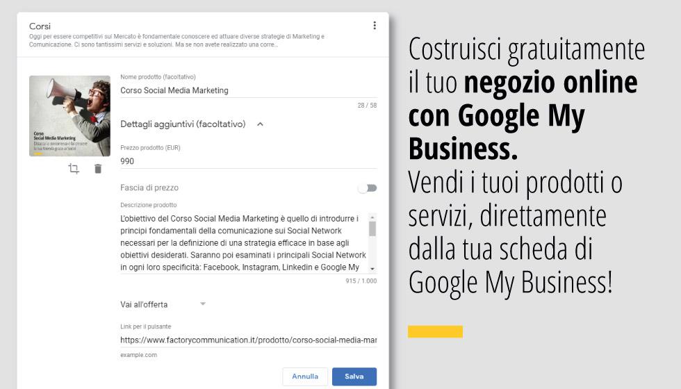 Costruisci gratuitamente il tuo negozio online con Google My Business. Vendi i tuoi prodotti o servizi, direttamente dalla tua scheda di Google My Business!