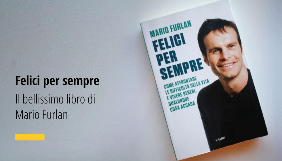 Felici Per Sempre Il Bellissimo Libro Di Mario Furlan