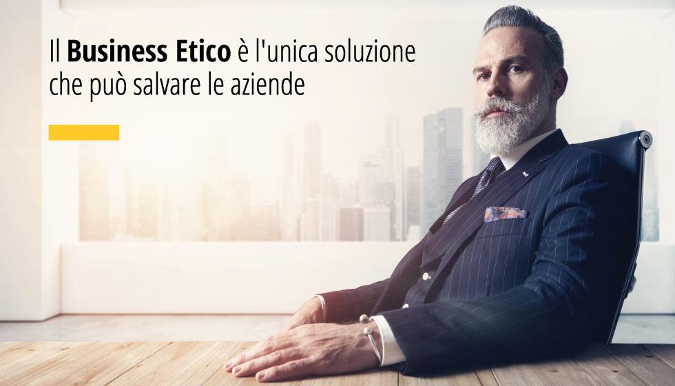 Il Business Etico è l'unica soluzione che può salvare le aziende