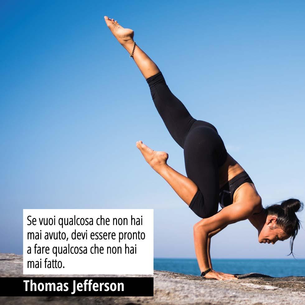 """Citazione di Thomas Jefferson """"Se vuoi qualcosa che non hai mai avuto, devi essere pronto a fare qualcosa che non hai mai fatto."""""""