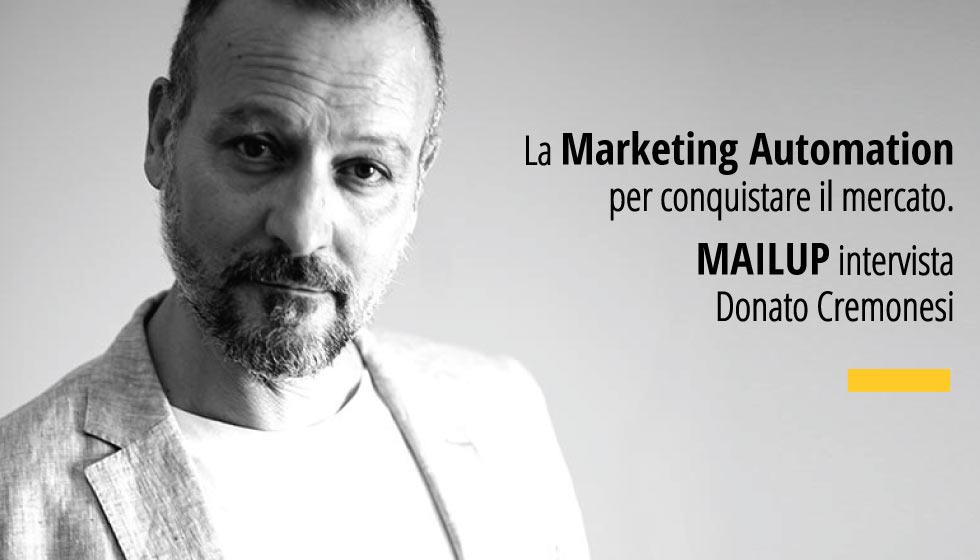 La Marketing Automation per conquistare il mercato: intervista a Donato Cremonesi, realizzata da MailUP una delle più rinomate piattaforme di E-mail Marketing e Automation Marketing presenti sul mercato.
