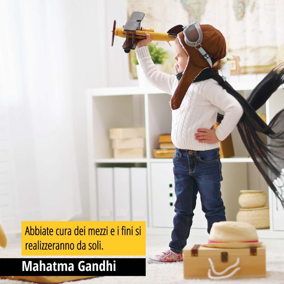Abbiate cura dei mezzi e i fini si realizzeranno da soli. Mahatma Gandhi
