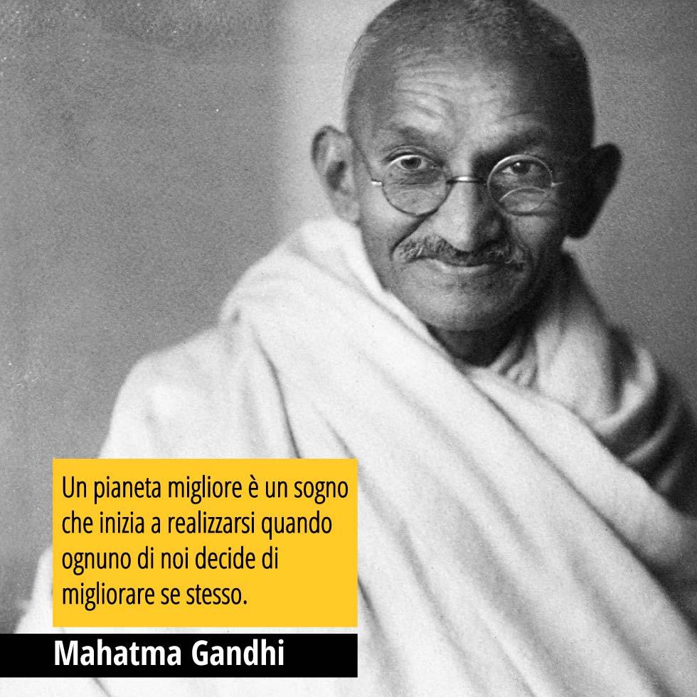 """""""Un pianeta migliore è un sogno che inizia a realizzarsi quando ognuno di noi decide di migliorare se stesso"""". Citazione di Mahatma Gandhi"""