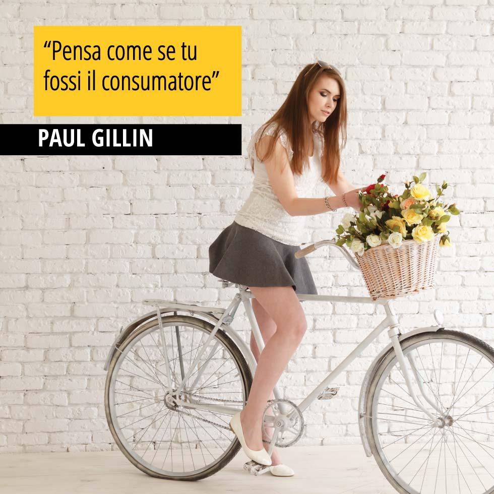 """Una bellissima citazione di Paul Gillin, relativa il rapporto tra consumatore e azienda. """"Paul Gillin Pensa come se tu fossi il consumatore"""""""
