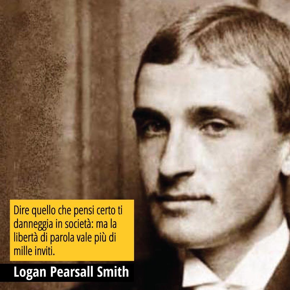 """Citazione di Logan Pearsall Smith """"Dire quello che pensi certo ti danneggia in società: ma la libertà di parola vale più di mille inviti."""""""