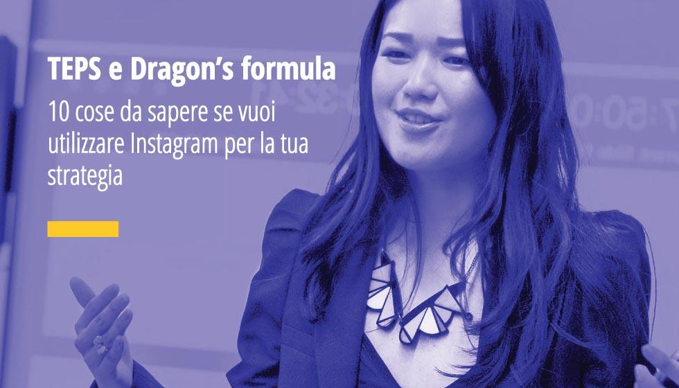 TEPS E Dragon's Formula. 10 Cose Da Sapere Se Vuoi Utilizzare Instagram Per La Tua Strategia