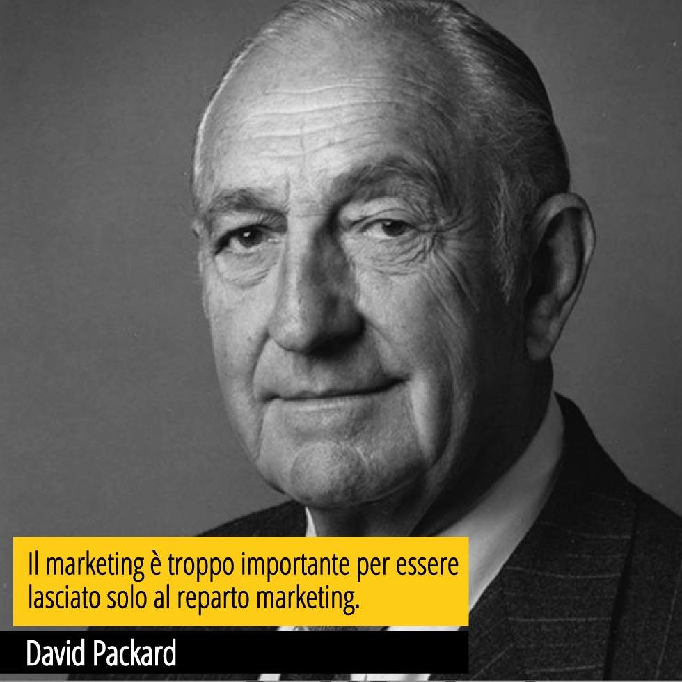 """Una bellissima citazione di David Packard """"Il marketing è troppo importante per essere lasciato solo al reparto marketing."""""""