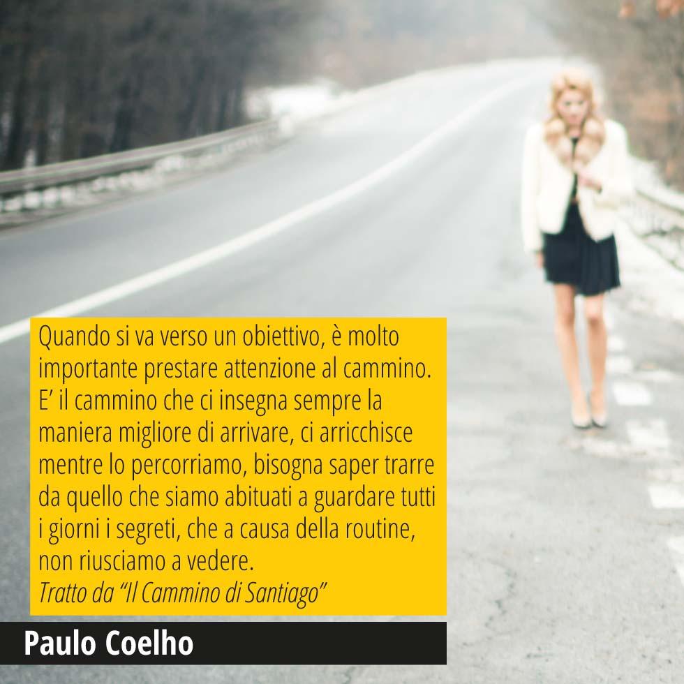 """Quando Si Va Verso Un Obiettivo, è Molto Importante Prestare Attenzione Al Cammino. E' Il Cammino Che Ci Insegna Sempre La Maniera Migliore Di Arrivare, Ci Arricchisce Mentre Lo Percorriamo, Bisogna Saper Trarre Da Quello Che Siamo Abituati A Guardare Tutti I Giorni I Segreti, Che A Causa Della Routine, Non Riusciamo A Vedere. Tratto Da """"Il Cammino Di Santiago"""" Paulo Coelho"""