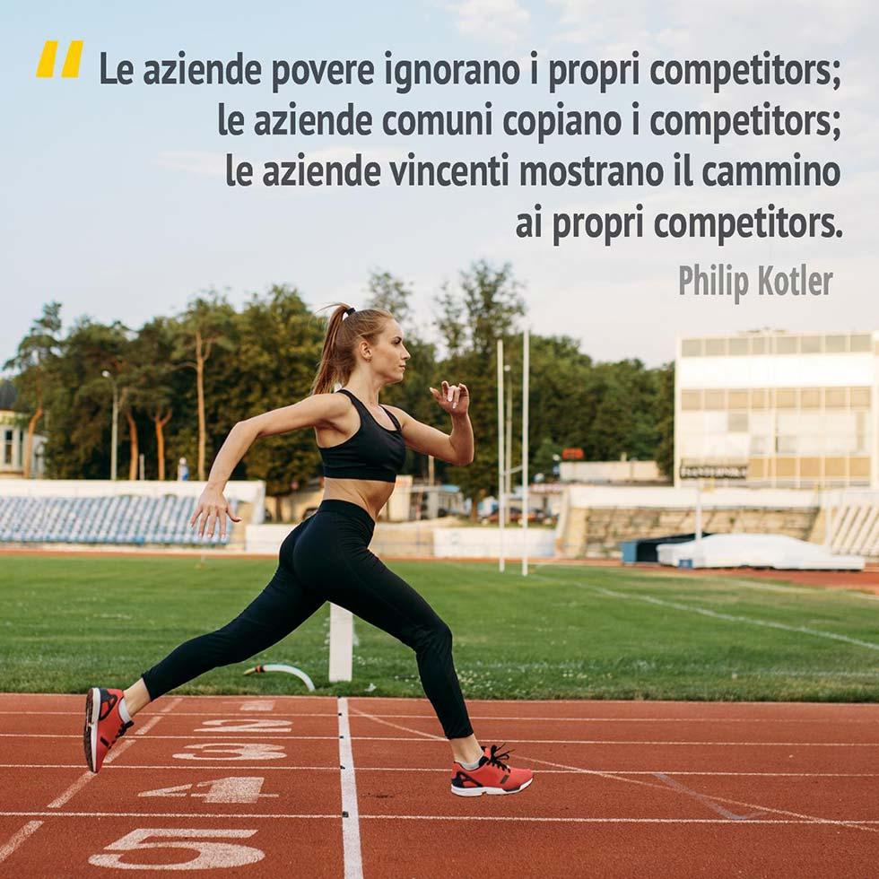 """Citazione di Philip Kotler """"Le aziende povere ignorano i propri competitors; le aziende comuni copiano i competitors; le aziende vincenti mostrano il cammino ai propri competitors""""."""